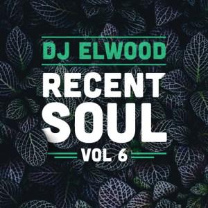 RECENT SOUL VOL 6 • Mixed by DJ Elwood • free download