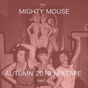 Mighty Mouse - Autumn 2019 Mixtape (Part 1) • free download