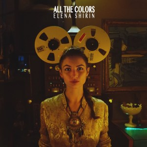 Introducing: Elena Shirin - All The Colors (Video)