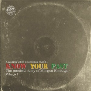 "A Million Vibes Mix Called ""Know Your Past"" – The musical story of Morgan Heritage Vol. 1"