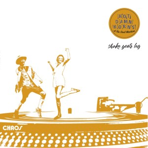 Come by and dig out your dancing shoes: Hot Damn Horns & The Soul Machine – Shake Your Leg • Album-Stream