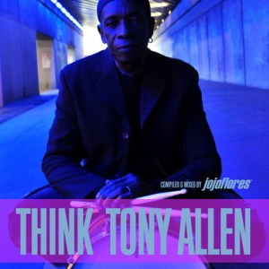 THINK TONY ALLEN • compiled and mixed by jojoflores