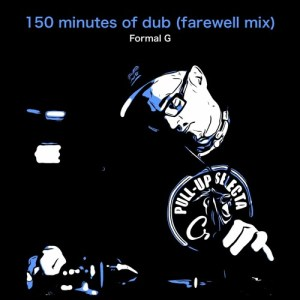 150 minutes of dub (farewell mix) by Formal G