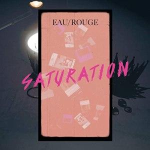 EAU ROUGE – Saturation (official Video)