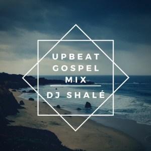 Upbeat Gospel Mix by DJ Shalé