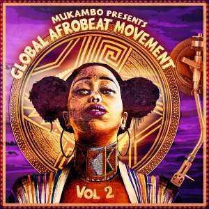 Mukambo presents Global Afrobeat Movement Vol 2 | Global Riddims Compilation | full Stream – name-your-price