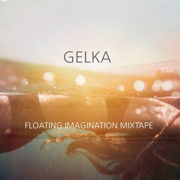 Gelka - Floating Imagination Mixtape (Free Download)