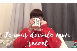 Je vous dévoile enfin mon secret