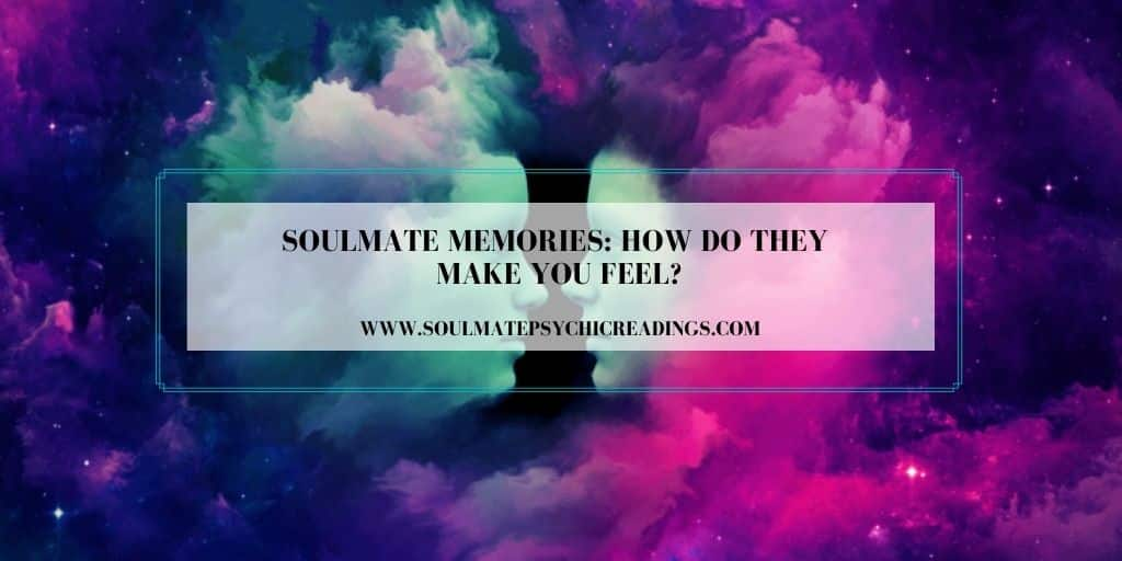 Soulmate Memories: How Do They Make You Feel?