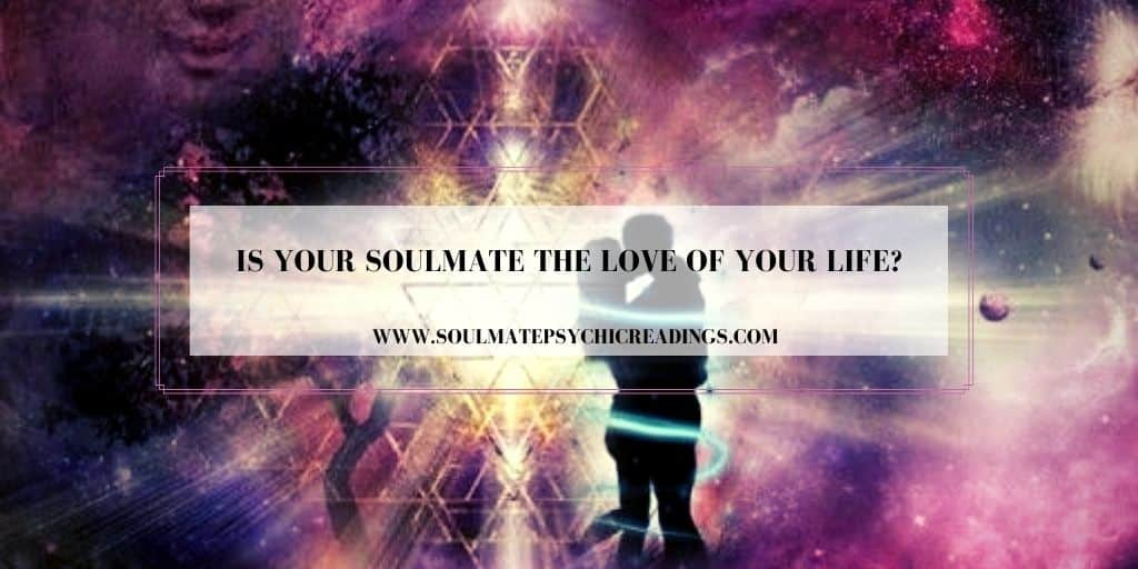 Is Your Soulmate the Love of Your Life?