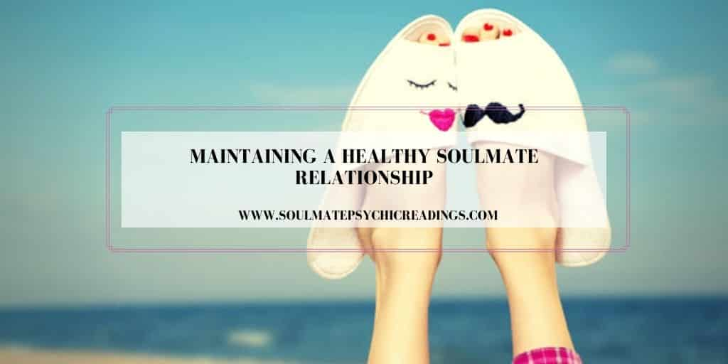 Maintaining a Healthy Soulmate Relationship