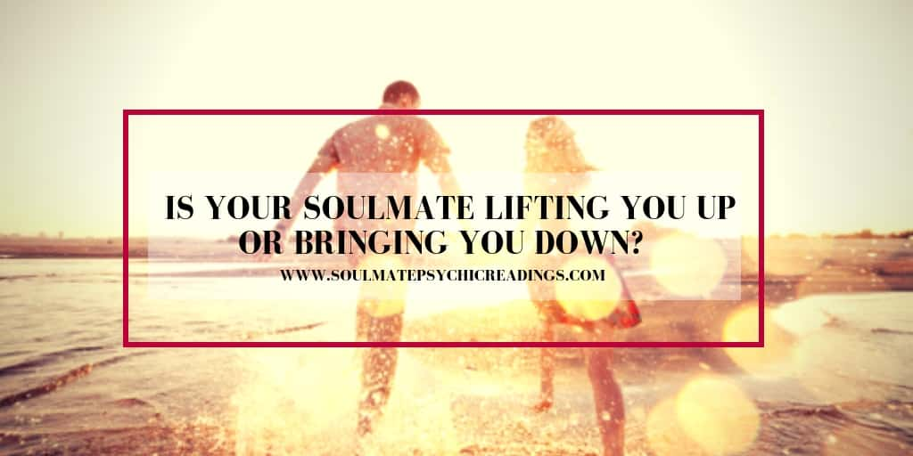 Is Your Soulmate Lifting You Up or Bringing You Down?