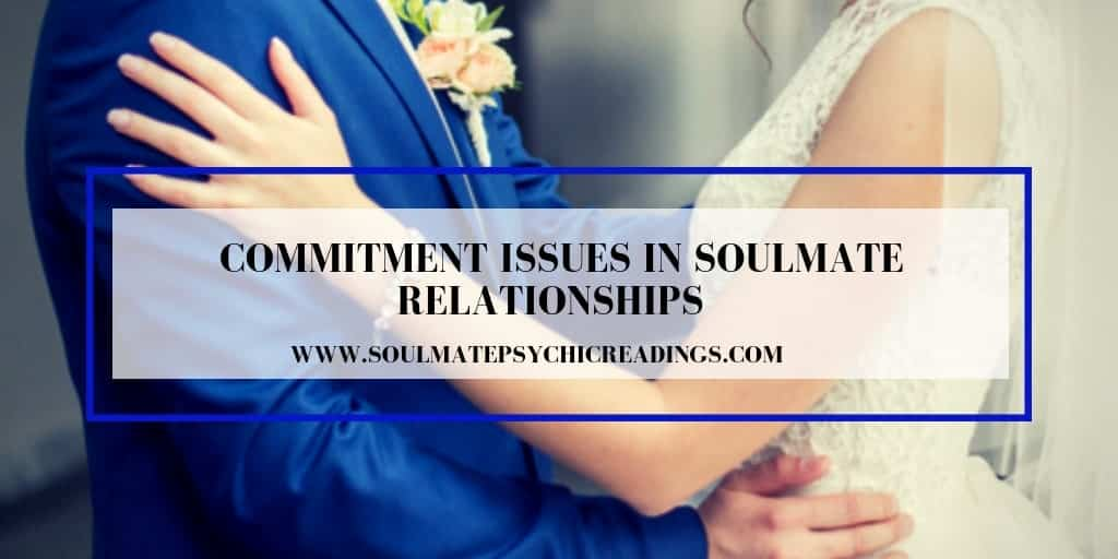 Commitment Issues in Soulmate Relationships