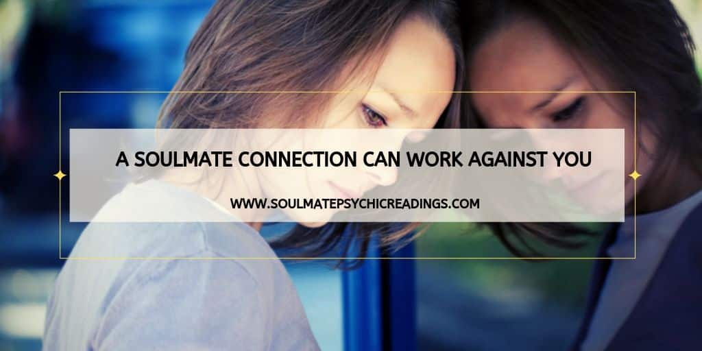 A Soulmate Connection Can Work Against You
