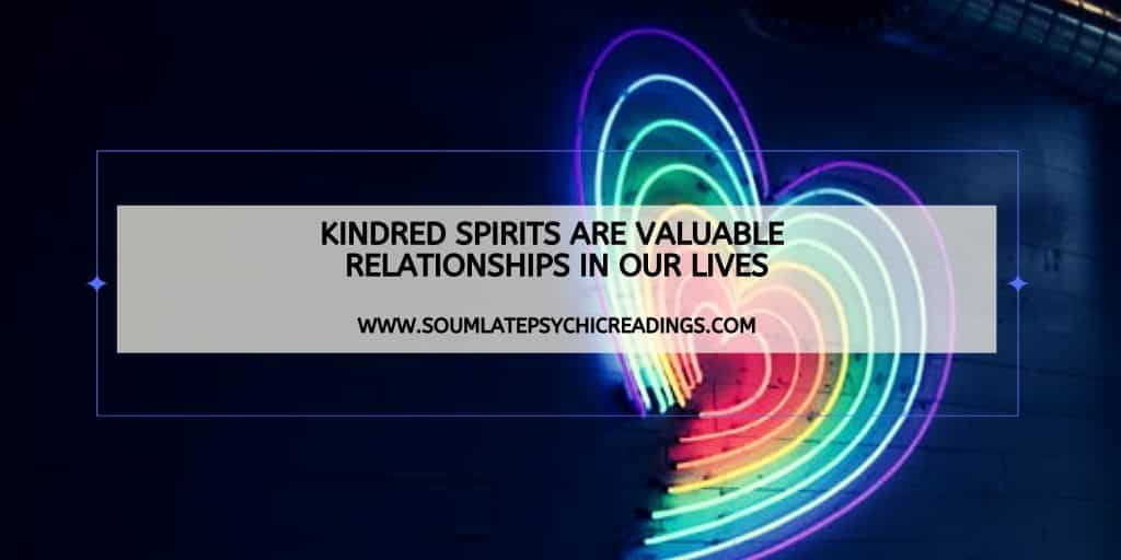 Kindred Spirits are Valuable Relationships in Our Lives