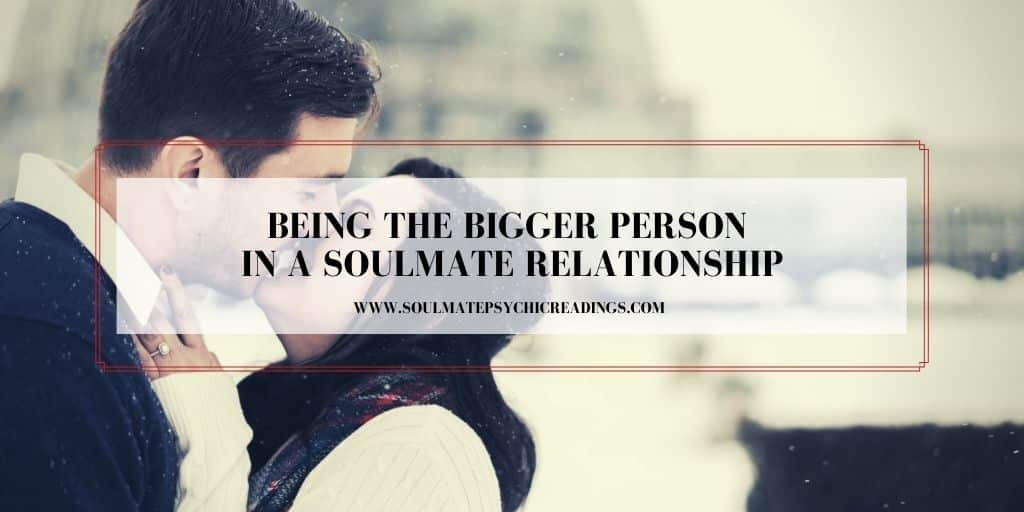 Being the Bigger Person in a Soulmate Relationship