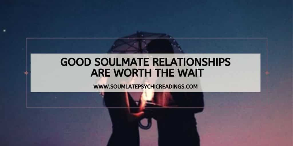 Good Soulmate Relationships are Worth the Wait