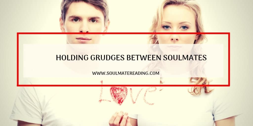 Holding Grudges Between Soulmates Destroys Your Relationship