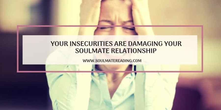 Your Insecurities are Damaging Your Soulmate Relationship