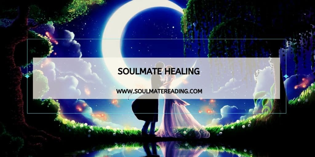 Soulmate Healing Through Soulmate Relationships