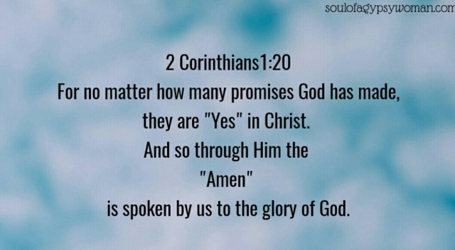 2 Corinthians 1:20 For all the promises of God in Him are Yes, and in Him Amen, to the glory of God through us.