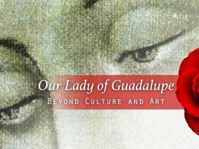 Our Lady of Guadalupe – Beyond Culture and Art