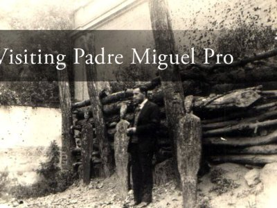 Visiting Padre Miguel Pro