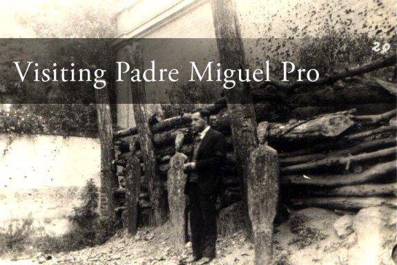 VisitingPadreMiguelPro