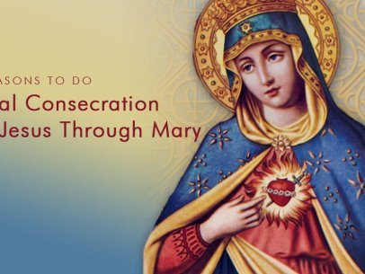 Reasons to Consecrate Yourself to Jesus through Mary