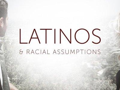 Latinos and Racial Assumptions