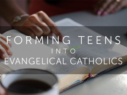 Helping Teens Become Evangelical Catholics