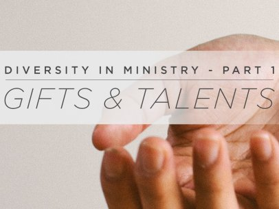 Gifts & Talents – Diversity in Ministry Part 1