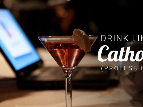 Drink Like a Catholic Professional
