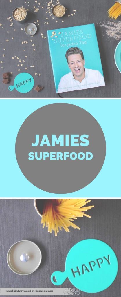 Jamie Oliver: Superfood! Kochen im Alltag mit Genuss.