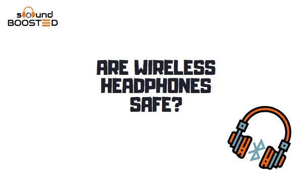 Are Wireless Headphones Safe