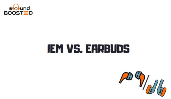 IEM Vs Earbuds