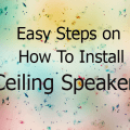 Easy Steps on how to install ceiling speakers