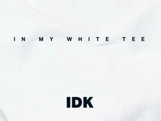 IDK – In My White Tee Mp3 Download 320kbps