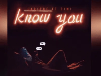 LadiPoe – Know You Ft Simi Mp3 Download 320kbps
