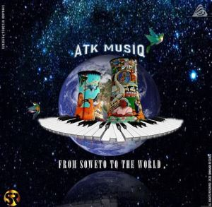 ATK MusiQ – From Soweto To The World – EP Album Download