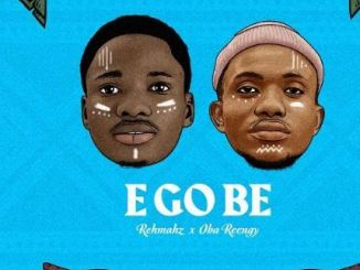 Rehmahz & Oba Reengy – E Go Be Mp3 Download 320kbps