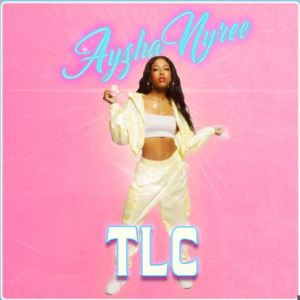 TLC by Ayzha Nyree Mp3 Download 320kbps