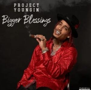 Project Youngin – Bigger Blessings Album Download