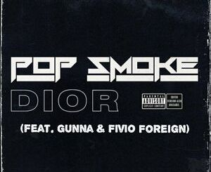 Pop Smoke – Dior (Remix) Ft. Gunna & Fivio Foreign Mp3 Download