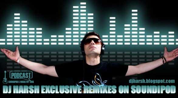 DJ Harsh's Exclusive Remixes On Soundipod