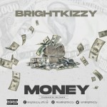 Download Music Audio Mp3: Bright Kizzy _ Money @iambrightkizzy
