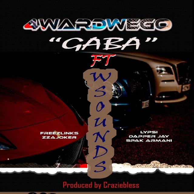 MUSIQ: Gaba – 4wardwego Ft Freezlinks x Lypsi x Zzajoker x Dapper Jay x Spak Armani [Hit by Craziebless]