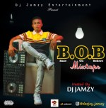 [DJ MIX] Dj Jamzy – B.O.B (Base On Believe) Mixtape