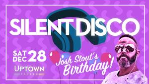 Silent Disco: The Josh Stout Birthday Edition!