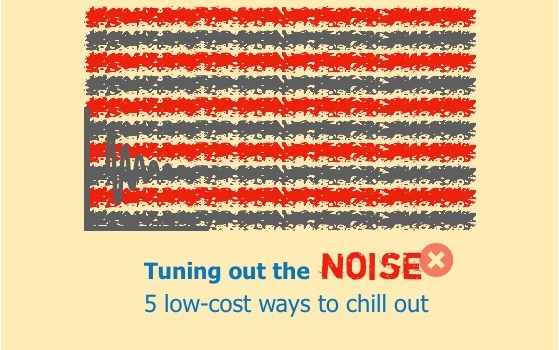 Tuning out the noise: 5 low-cost ways to chill out